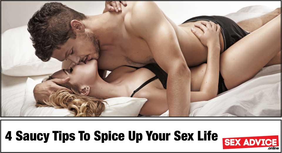 4 Saucy Tips To Spice Up Your Sex Life!