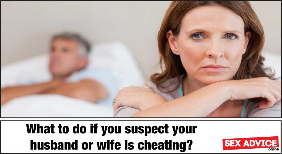What if you suspect your husband or wife is cheating?